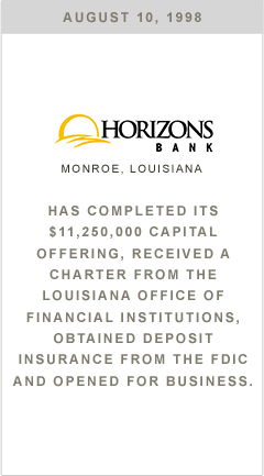 Horizons Bank has completed its $11,250,000 capital offering, received a charter from the Louisiana office of Financial Institutions, obtained deposit insurance from the FDIC and opened for business.