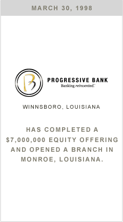 Progressive Bank has completed a $7,000,000 equity offering and opened a branch in Monroe, Louisiana.