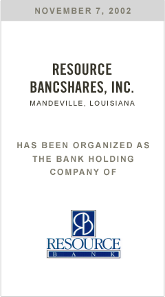Resource Bancshares, Inc. has been organized as the Bank Holding Company of Resource Bank