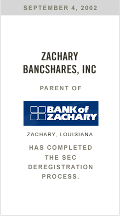 Zachary Bancshares, Inc., parent of Bank of Zachary, has completed the SEC deregistration process